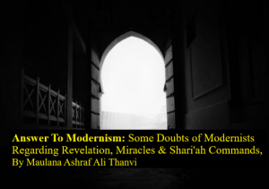 Answer To Modernism: Some Doubts of Modernists Regarding Revelation, Miracles & Shari'ah Commands