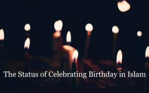 The Status of Celebrating Birthday in Islam