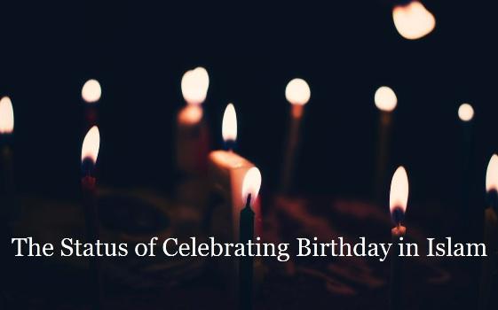 The Status of Celebrating Birthday in Islam