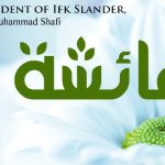 The incident of Ifk Slander & Few Distinctions of Sayyidah A'ishah