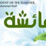 The incident of Ifk Slander & Few Distinctions of Sayyidah A'ishah