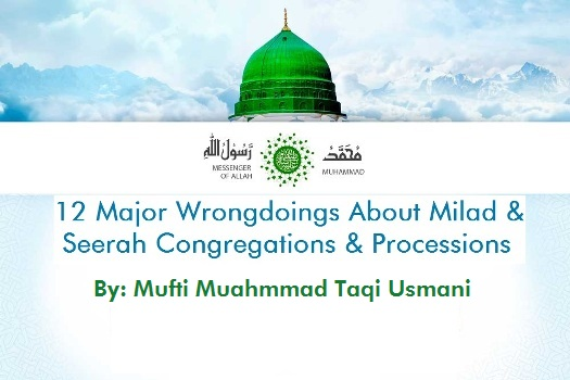 12 Major Wrongdoings About Milad & Seerah Congregations & Processions