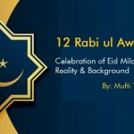 12 Rabi ul Awal: Celebration of Eid Milad un Nabi, Reality & Background, By Mufti Muhammad Taqi Usmani