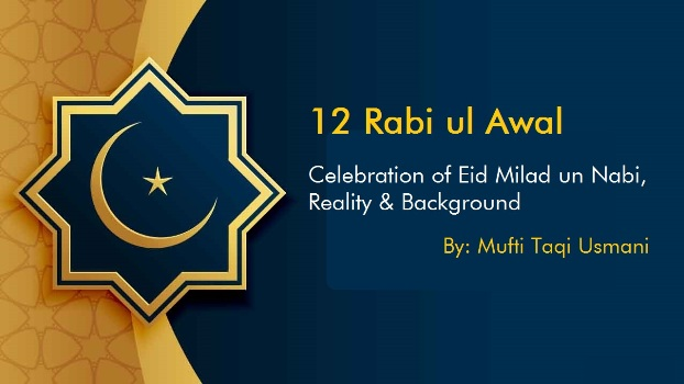 12 Rabi ul Awal: Celebration of Eid Milad un Nabi, Reality & Background, By Mufti Muhammad Taqi Usmani
