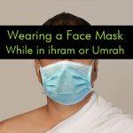 Wearing a Medical Face Mask While in ihram or Umrah