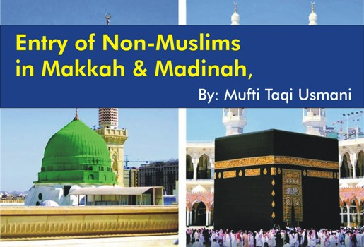The Entry of Non-Muslims in Makkah and Madinah, By Mufti Taqi Usmani