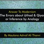 Answer To Modernism: The Errors about ijtihad & Qiyas or Inference by Analogy, By Maulana Ashraf Ali Thanvi