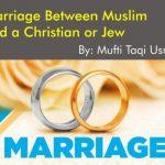 Marriage Between Muslim and a Christian or Jew, By Mufti Taqi Usmani