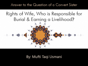 Rights of Wife, Who is Responsible for Burial & Earning a Livelihood? By Mufti Taqi Usmani