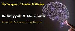 The Deception of Intellect and Wisdom, Batiniyyah and Qaramita, By Mufti Taqi Usmani