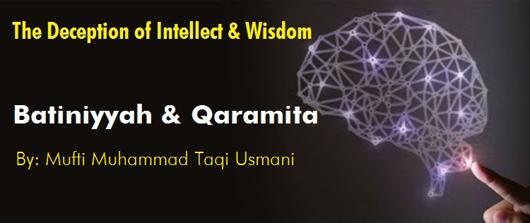 The Deception of Intellect and Wisdom, Batiniyyah and Qaramita, By Mufti Taqi Usmani